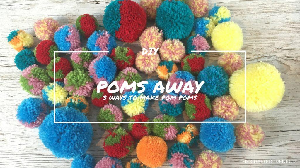 Poms Away! 3 ways to make Pom Poms